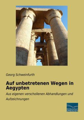 Auf unbetretenen Wegen in Aegypten, Georg Schweinfurth