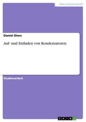 Auf- und Entladen von Kondensatoren, Daniel Diers