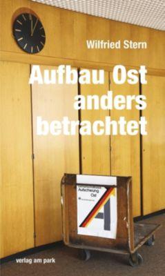 Aufbau Ost anders betrachtet - Wilfried Stern |