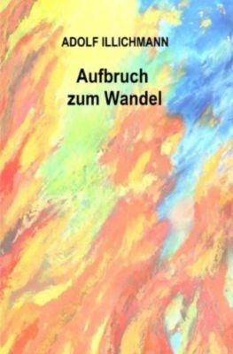Aufbruch zum Wandel - Adolf Illichmann pdf epub