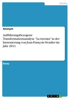 Aufführungsbezogene Transformationsanalyse. La traviata in der Inszenierung von Jean-François Sivadier im Jahr 2011
