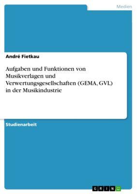 Aufgaben und Funktionen von Musikverlagen und Verwertungsgesellschaften (GEMA, GVL) in der Musikindustrie, André Fietkau