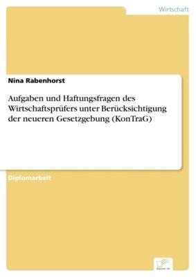 Aufgaben und Haftungsfragen des Wirtschaftsprüfers unter Berücksichtigung der neueren Gesetzgebung (KonTraG), Nina Rabenhorst