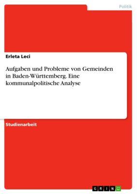 Aufgaben und Probleme von Gemeinden in Baden-Württemberg. Eine kommunalpolitische Analyse, Erleta Leci
