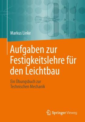 Aufgaben zur Festigkeitslehre für den Leichtbau, Markus Linke
