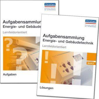 Aufgabensammlung Energie- und Gebäudetechnik, Lernfeldorientiert, 2 Bde.