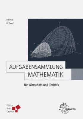 Aufgabensammlung Mathematik für Wirtschaft und Technik (PDF), Dorothea Reimer, Wolfgang Gohout