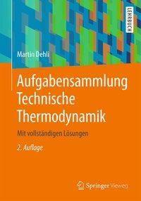 Aufgabensammlung Technische Thermodynamik, Martin Dehli