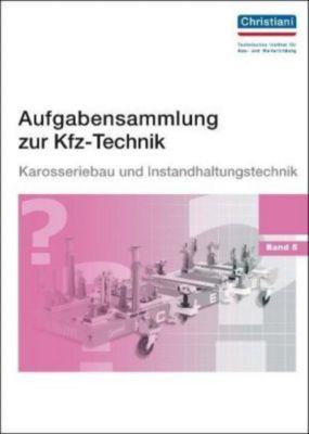 Aufgabensammlung zur Kfz-Technik: Bd.5 Karosseriebau und Instandhaltung