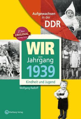 Aufgewachsen in der DDR - Wir vom Jahrgang 1939 - Kindheit und Jugend, Wolfgang Radloff