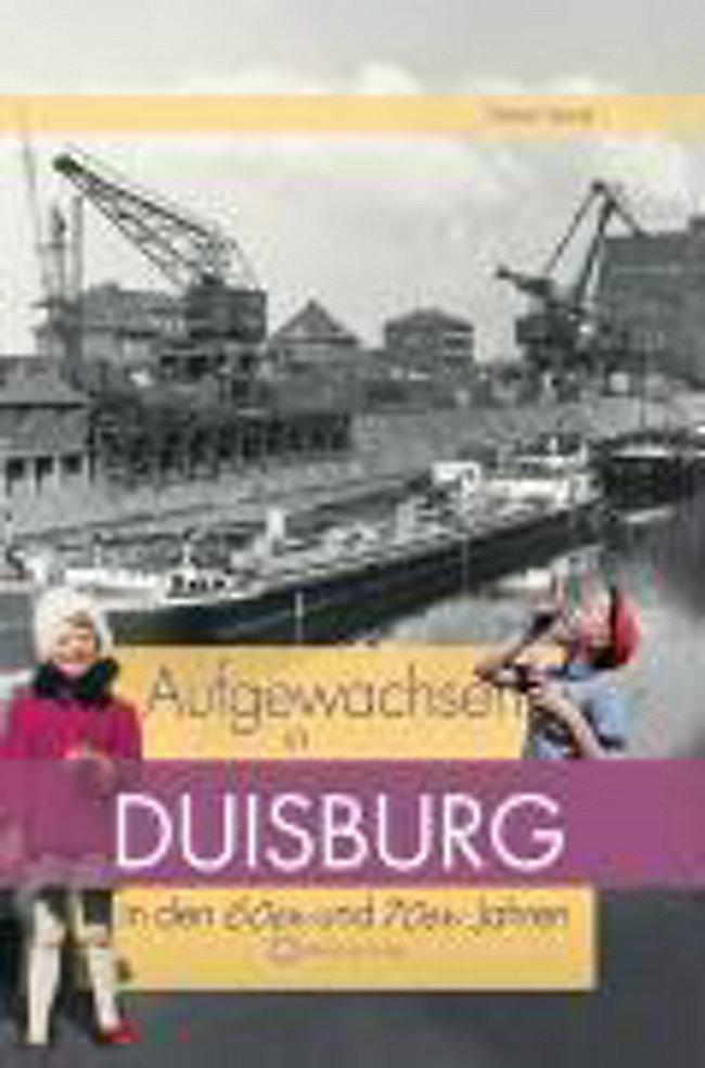 Aufgewachsen In Duisburg In Den 60er Und 70er Jahren Buch