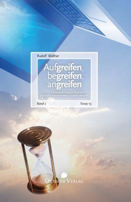 Aufgreifen, begreifen, angreifen - Band 2, Rudolf Walther