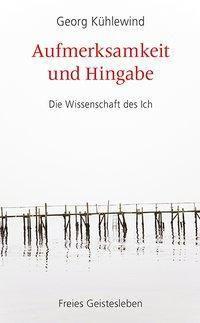 Aufmerksamkeit und Hingabe - Georg Kühlewind |