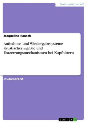 Aufnahme- und Wiedergabesysteme akustischer Signale und Entzerrungsmechanismen bei Kopfhörern, Jacqueline Rausch