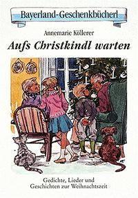 Aufs Christkindl warten, Annemarie Köllerer