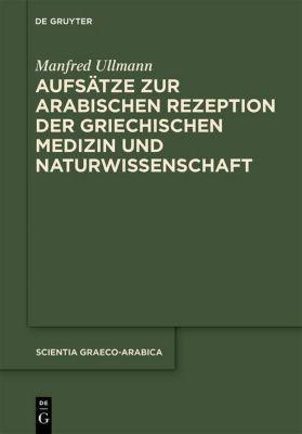 Aufsätze zur arabischen Rezeption der griechischen Medizin und Naturwissenschaft, Manfred Ullmann