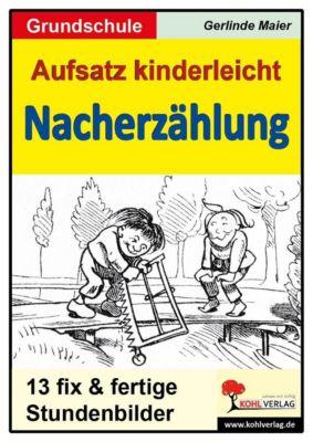 Aufsatz kinderleicht - Die Nacherzählung, Gerlinde Maier