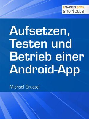 Aufsetzen, Testen und Betrieb einer Android-App, Michael Gruczel