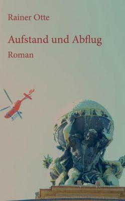 Aufstand und Abflug - Rainer Otte |