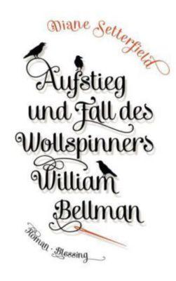 Aufstieg und Fall des Wollspinners William Bellman, Diane Setterfield
