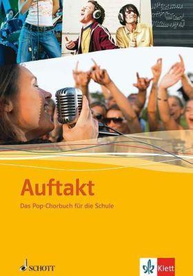 Auftakt - Chor in der Schule: Das Pop-Chorbuch für die Schule