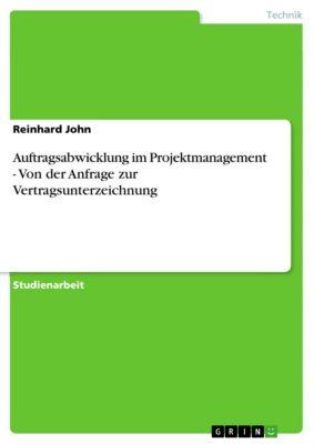Auftragsabwicklung im Projektmanagement - Von der Anfrage zur Vertragsunterzeichnung, Reinhard John