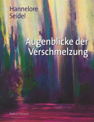 Augenblicke der Verschmelzung, Hannelore Seidel