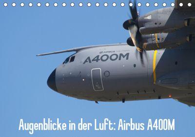 Augenblicke in der Luft: Airbus A400M (Tischkalender 2019 DIN A5 quer), Aleksandar Prokic