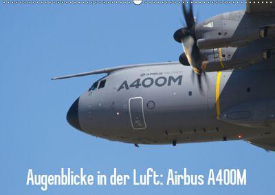 Augenblicke in der Luft: Airbus A400M (Wandkalender 2019 DIN A2 quer), Aleksandar Prokic