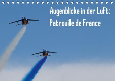 Augenblicke in der Luft: Patrouille de France (Tischkalender 2019 DIN A5 quer), Aleksandar Prokic