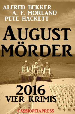 August-Mörder 2016: Vier Krimis, Alfred Bekker, Pete Hackett, A. F. Morland