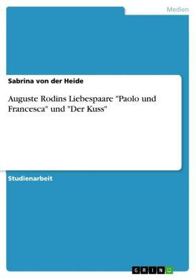 Auguste Rodins Liebespaare Paolo und Francesca und Der Kuss, Sabrina von der Heide
