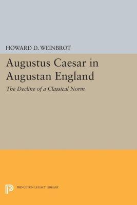 Augustus Caesar in Augustan England, Howard D. Weinbrot