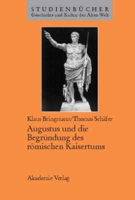 Augustus und die Begründung des römischen Kaisertums, Klaus Bringmann, Thomas Schäfer
