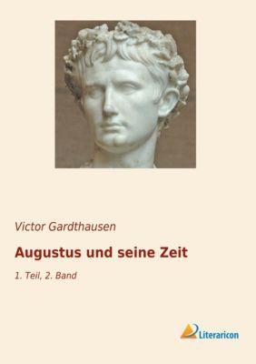 Augustus und seine Zeit - Victor Gardthausen |