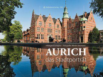 Aurich - das Stadtporträt - Hildegard Schepker |