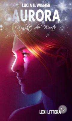 Aurora: Lexi Littera (1.2) - Macht der Worte, Lucia S. Wiemer