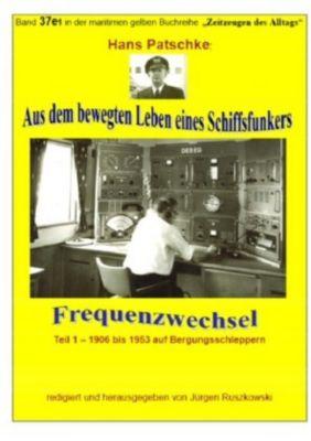 Aus dem bewegten Leben eines Schiffsfunkers - Frequenzwechsel - Teil 1 -1906 bis 1953 auf Bergungsschleppern - Hans Patscke  