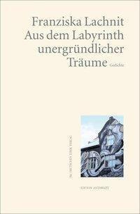 Aus dem Labyrinth unergründlicher Träume - Franziska Lachnit |