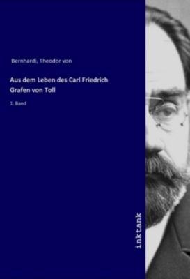 Aus dem Leben des Carl Friedrich Grafen von Toll - Theodor von Bernhardi |