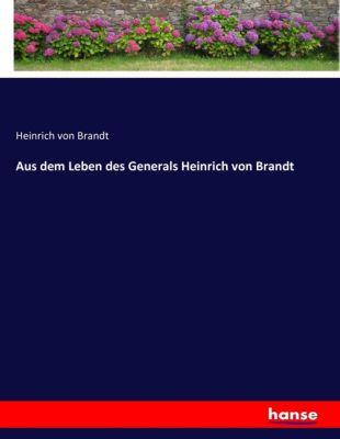 Aus dem Leben des Generals Heinrich von Brandt - Heinrich von Brandt |