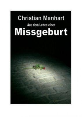 Aus dem Leben einer Missgeburt, Christian Manhart