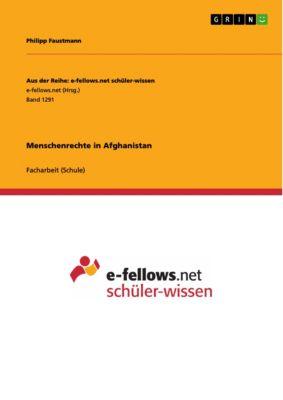 Aus der Reihe: e-fellows.net schüler-wissen: Menschenrechte in Afghanistan, Philipp Faustmann