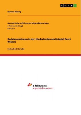 Aus der Reihe: e-fellows.net stipendiaten-wissen: Rechtspopulismus in den Niederlanden am Beispiel Geert Wilders, Raphael Ebeling
