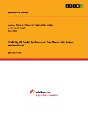 Aus der Reihe: e-fellows.net stipendiaten-wissen: Stability Of Social Preferences. Das Modell des homo oeconomicus, Frederik vom Scheidt