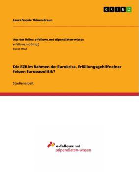 Aus der Reihe: e-fellows.net stipendiaten-wissen: Die EZB im Rahmen der Eurokrise. Erfüllungsgehilfe einer feigen Europapolitik?, Laura Sophie Thimm-Braun