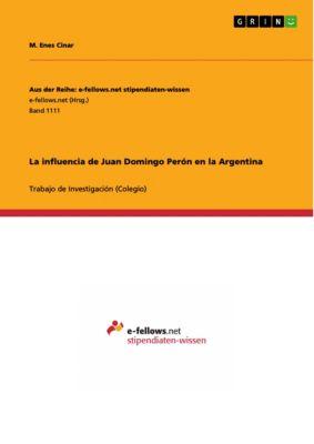 Aus der Reihe: e-fellows.net stipendiaten-wissen: La influencia de Juan Domingo Perón en la Argentina, M. Enes Cinar