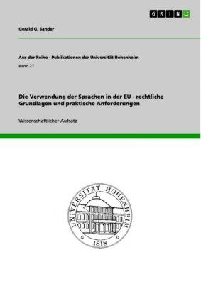 Aus der Reihe - Publikationen der Universität Hohenheim: Die Verwendung der Sprachen in der EU - rechtliche Grundlagen und praktische Anforderungen, Gerald G. Sander