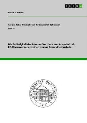 Aus der Reihe - Publikationen der Universität Hohenheim: Die Zulässigkeit des Internet-Vertriebs von Arzneimitteln. EG-Warenverkehrsfreiheit versus Gesundheitsschutz, Gerald G. Sander