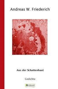 Aus der Schattenhaut - Friederich Andreas W.  